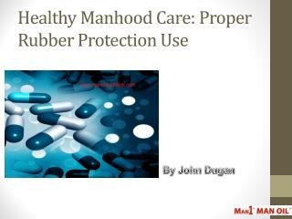 Healthy Manhood Care: Proper Rubber Protection Use