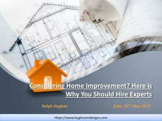 Considering Home Improvement? Here is Why You Should Hire Experts
