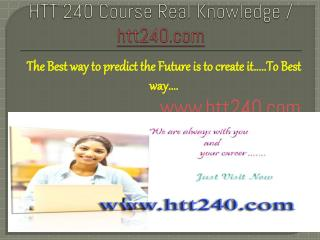 HTT 240 Course Real Knowledge / htt240.com
