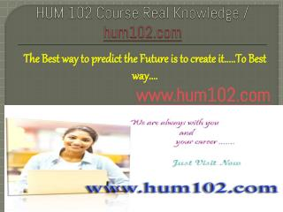 HUM 102 Course Real Knowledge / hum102.com
