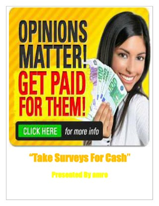 Take surveys for cash- Get Paid For Your Opinions