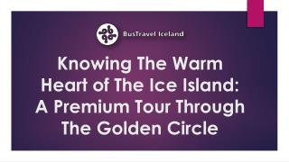 Knowing The Warm Heart of The Ice Island A Premium Tour Through The Golden Circle