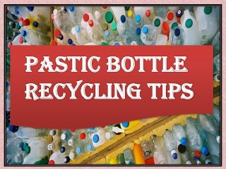 Plastic Bottle Recycling Tips