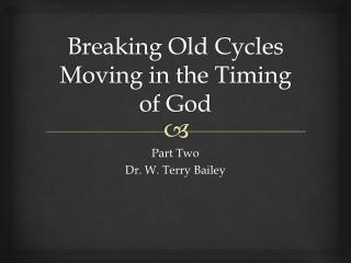 Breaking Old Cycles Moving in the Timing of God