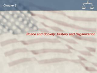 Police and Society: History and Organization