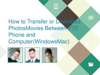 How to Transfer or Download Photos/Movies Between ZTE Phone and Computer(Windows/Mac)