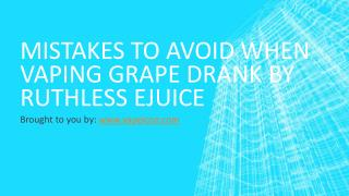 Mistakes To Avoid When Vaping Grape Drank By Ruthless Ejuice