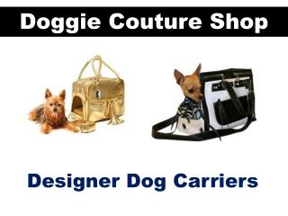Designer Dog Carriers | Doggie Couture Shop