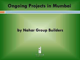 Nahargroup - Ongoing Projects in mumbai