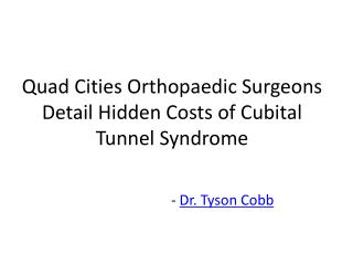 Quad Cities Orthopaedic Surgeons Detail Hidden Costs of Cubital Tunnel Syndrome