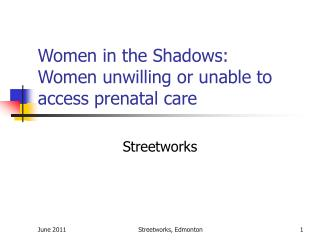 Women in the Shadows: Women unwilling or unable to access prenatal care