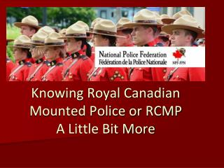 Knowing Royal Canadian Mounted Police or RCMP A Little Bit Mor