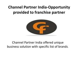 Channel Partner India-Opportunity provided to franchise partner