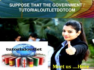 SUPPOSE THAT THE GOVERNMENT / TUTORIALOUTLETDOTCOM