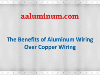 The Benefits of Aluminum Wiring Over Copper Wiring