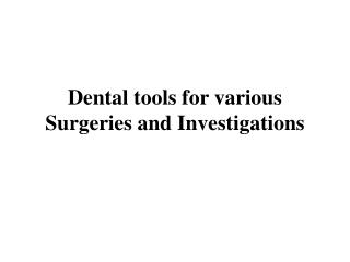 Dental tools for various Surgeries and Investigations