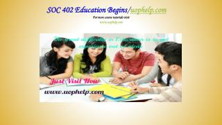 SOC 402 Education Begins/uophelp.com