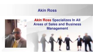 Akin Ross Specializes In All Areas of Sales and Business Management