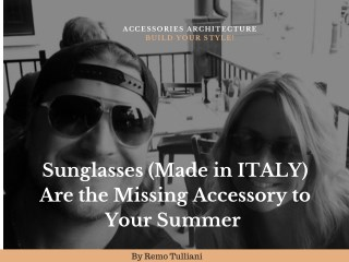 Sunglasses (made in italy) are the missing accessory to your summer