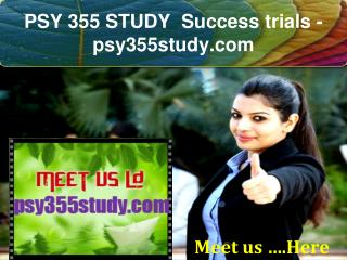PSY 355 STUDY  Success trials- psy355study.com