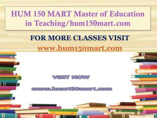 HUM 150 MART Master of Education in Teaching/hum150mart.com