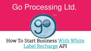 Start Business With White Label Recharge API-Go Processing Ltd