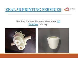 Business Ideas in the 3D Printing Industry – Zeal 3D Printing Services
