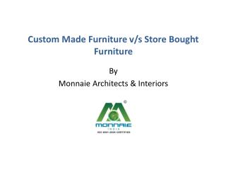Custom Made Furniture V/S Store Bought Furniture- Monnaie Architects & Interiors