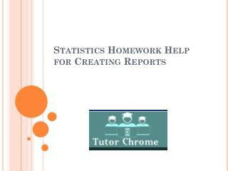 Statistics Homework Help for Creating Reports