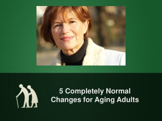 5 Completely Normal Changes for Aging Adults