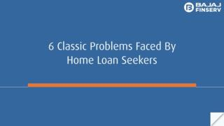 6 Classic Problems Faced by Home Loan Seekers