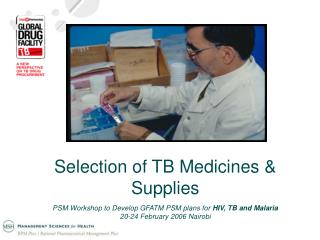 Selection of TB Medicines &  Supplies PSM Workshop to Develop GFATM PSM plans for  HIV, TB and Malaria 20-24 February 20