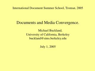 International Document Summer School, Troms , 2005  Documents and Media Convergence.  Michael Buckland, University of Ca