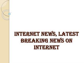 Latest Breaking News on Internet