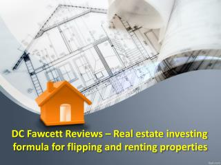 DC Fawcett Reviews – Real estate investing formula for flipping and renting properties