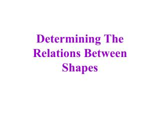 Determining The Relations Between  Shapes