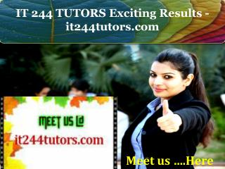 IT 244 TUTORS Exciting Results - it244tutors.com