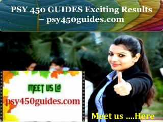 PSY 450 GUIDES Exciting Results - psy450guides.com