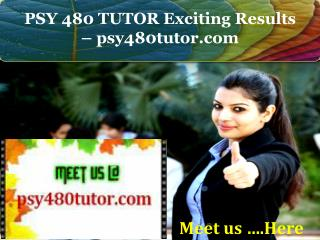 PSY 480 TUTOR Exciting Results - psy480tutor.com