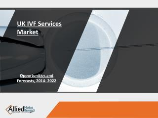 UK IVF Services Market Report,  2014-2022