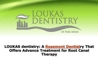 LOUKAS dentistry: A Rosemont Dentistry That Offers Advance Treatment for Root Canal Therapy