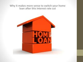 Why it makes more sense to switch your home loan after this interest rate cut