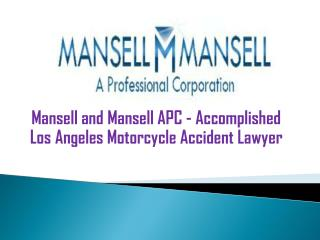 Mansell and Mansell APC - Accomplished Los Angeles Motorcycle Accident Lawyer