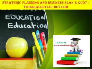 STRATEGIC PLANNING AND BUSINESS PLAN & QUOT / TUTORIALOUTLET DOT COM