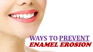 Ways to Prevent Enamel Erosion