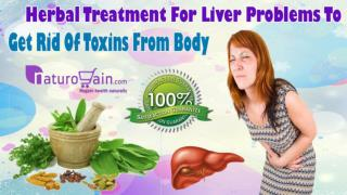 Herbal Treatment For Liver Problems To Get Rid Of Toxins From Body