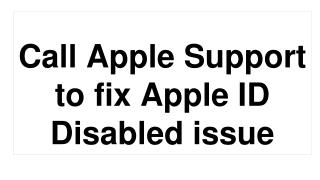 Call Apple Support to fix Apple ID Disabled Issue