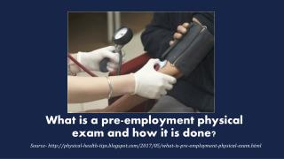 What is a pre-employment physical exam and how it is done?