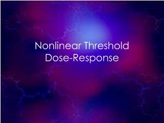 Nonlinear Threshold  Dose-Response