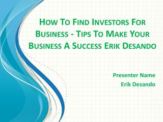 How To Find Investors For Business - Tips To Make Your Business A Success Erik Desando